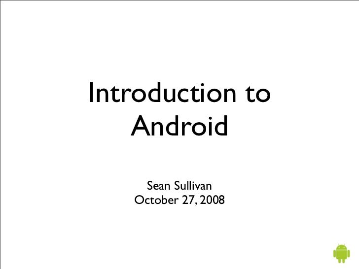 Introduction to     Android     Sean Sullivan    October 27, 2008