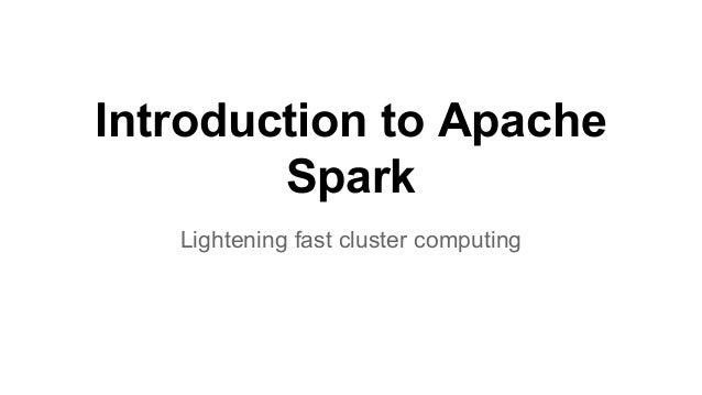 Introduction to Apache Spark Lightening fast cluster computing