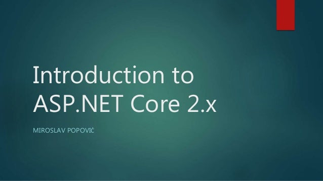 Introduction to ASP.NET Core 2.x MIROSLAV POPOVIĆ