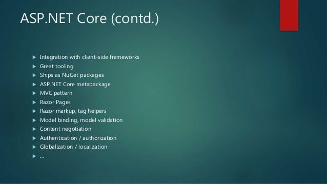 ASP.NET Core (contd.)  Integration with client-side frameworks  Great tooling  Ships as NuGet packages  ASP.NET Core m...