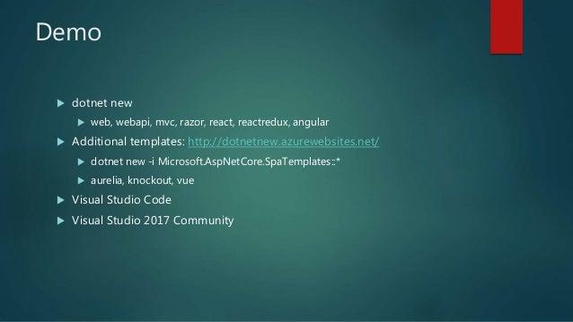 Demo  dotnet new  web, webapi, mvc, razor, react, reactredux, angular  Additional templates: http://dotnetnew.azurewebs...