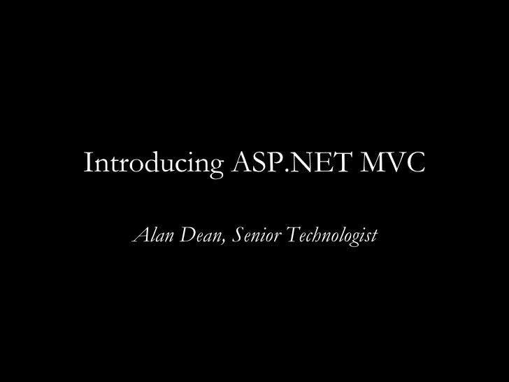 Introducing ASP.NET MVC Alan Dean, Senior Technologist