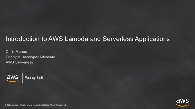 © 2019, Amazon Web Services, Inc. or its Affiliates. All rights reserved Pop-up Loft Introduction to AWS Lambda and Server...