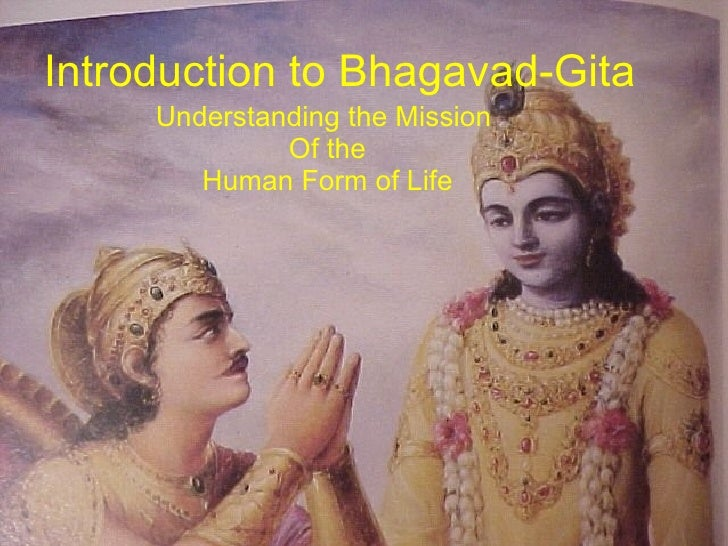 Introduction to Bhagavad-Gita Understanding the Mission  Of the Human Form of Life