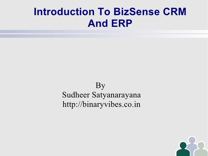 Introduction To BizSense CRM And ERP By  Sudheer Satyanarayana http://binaryvibes.co.in