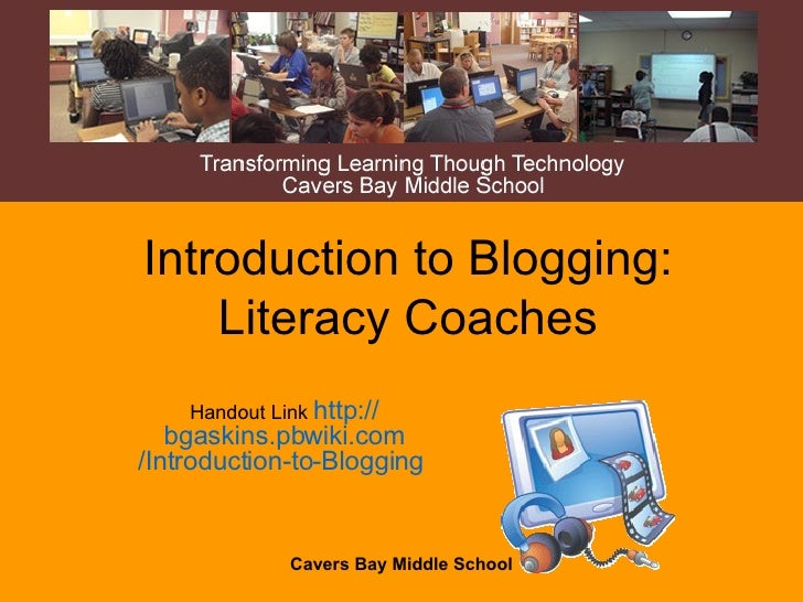 Introduction to Blogging: Literacy Coaches Handout Link  http:// bgaskins.pbwiki.com /Introduction-to-Blogging