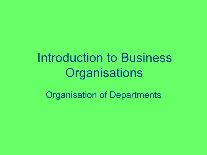 Introduction to Business Organisations Organisation of Departments