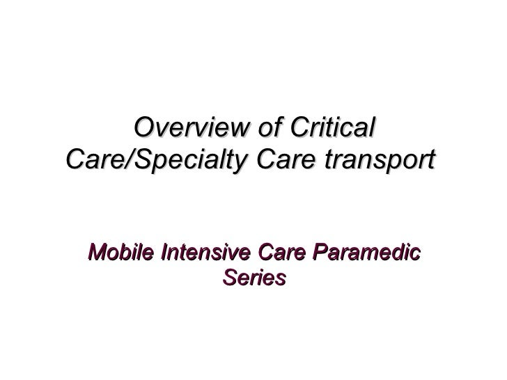 Overview of Critical Care/Specialty Care transport  Mobile Intensive Care Paramedic Series