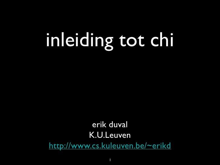 inleiding tot chi              erik duval           K.U.Leuven http://www.cs.kuleuven.be/~erikd                1