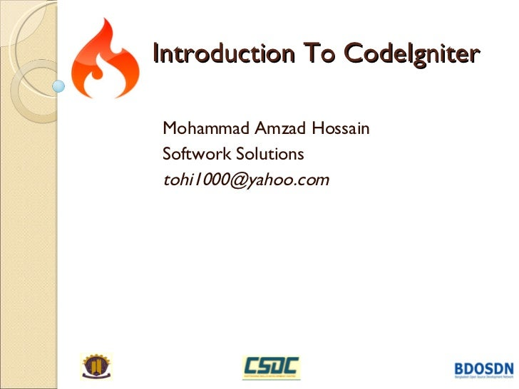 Introduction To CodeIgniter Mohammad Amzad Hossain Softwork Solutions [email_address]