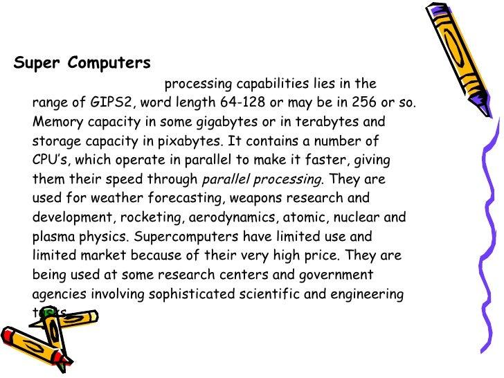 <ul><li>Super Computers   </li></ul><ul><li>processing capabilities lies in the  </li></ul><ul><li>range of GIPS2, word le...
