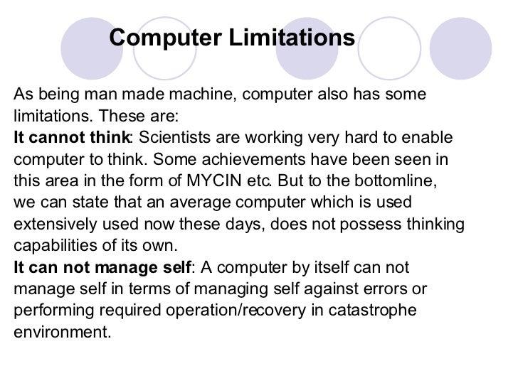 Computer Limitations <ul><li>As being man made machine, computer also has some </li></ul><ul><li>limitations. These are: <...