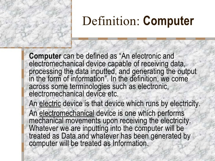 """Definition:  Computer Computer  can be defined as """"An electronic and electromechanical device capable of receiving data,..."""