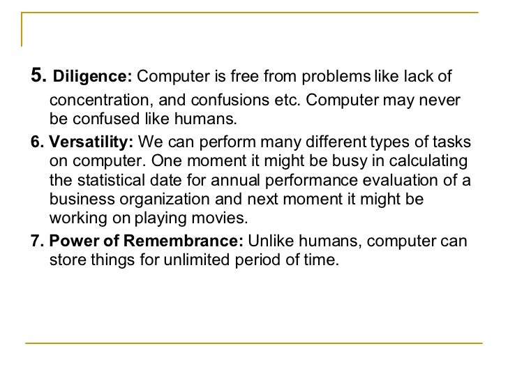 <ul><li>5.  Diligence:  Computer is free from problems like lack of </li></ul><ul><li>concentration, and confusions etc. C...