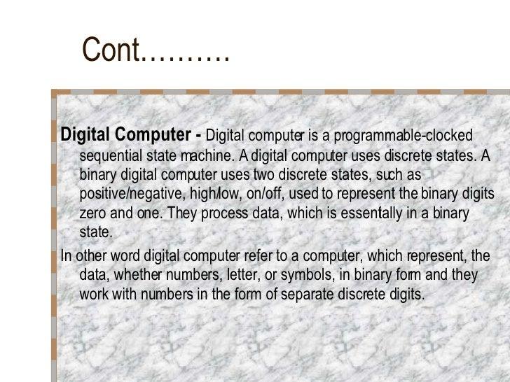 Cont………. <ul><li>Digital Computer -  Digital computer is a programmable-clocked sequential state machine. A digital comput...