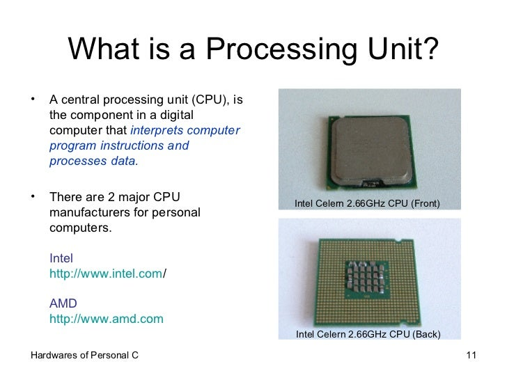 What is a Processing Unit? <ul><li>A central processing unit (CPU), is the component in a digital computer that  interpret...