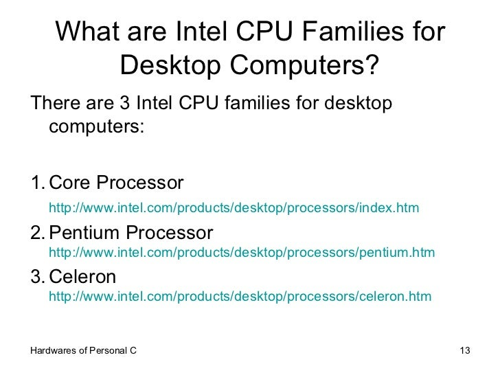What are Intel CPU Families for Desktop Computers? <ul><li>There are 3 Intel CPU families for desktop computers: </li></ul...