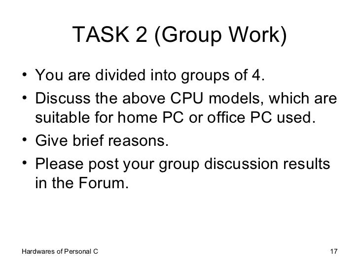 TASK 2 (Group Work) <ul><li>You are divided into groups of 4. </li></ul><ul><li>Discuss the above CPU models, which are su...