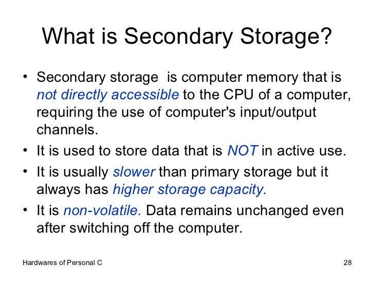 What is Secondary Storage? <ul><li>Secondary storage  is computer memory that is  not directly accessible  to the CPU of a...
