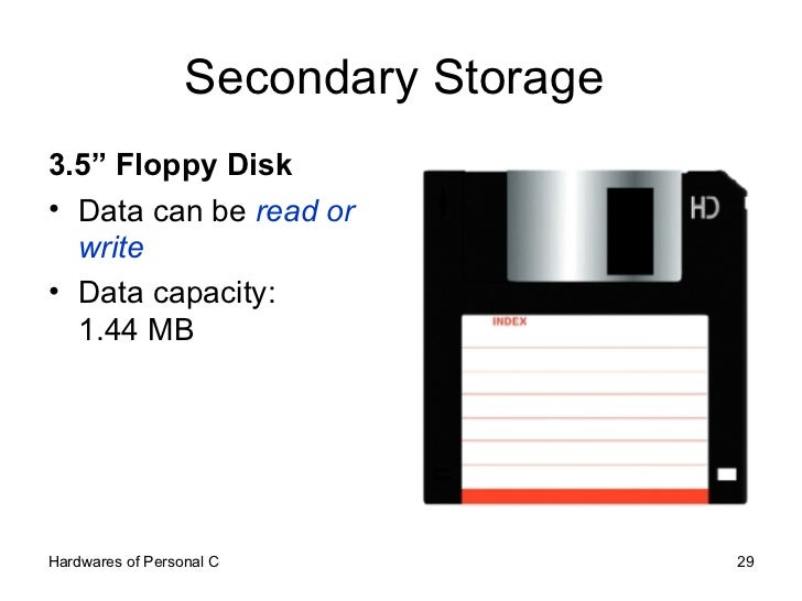 "Secondary Storage  <ul><li>3.5"" Floppy Disk </li></ul><ul><li>Data can be  read or write </li></ul><ul><li>Data capacity: ..."