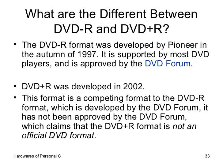 What are the Different Between DVD-R and DVD+R? <ul><li>The DVD-R format was developed by Pioneer in the autumn of 1997. I...