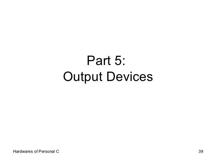 Part 5:  Output Devices