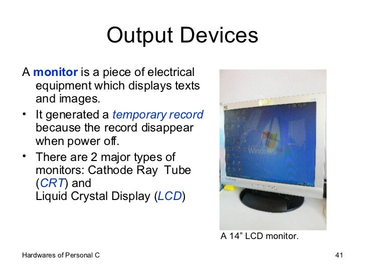 Output Devices <ul><li>A  monitor  is a piece of electrical equipment which displays texts and images.  </li></ul><ul><li>...