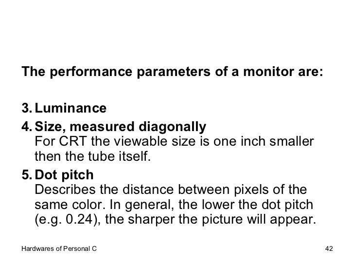 <ul><li>The performance parameters of a monitor are: </li></ul><ul><li>Luminance  </li></ul><ul><li>Size, measured diagona...