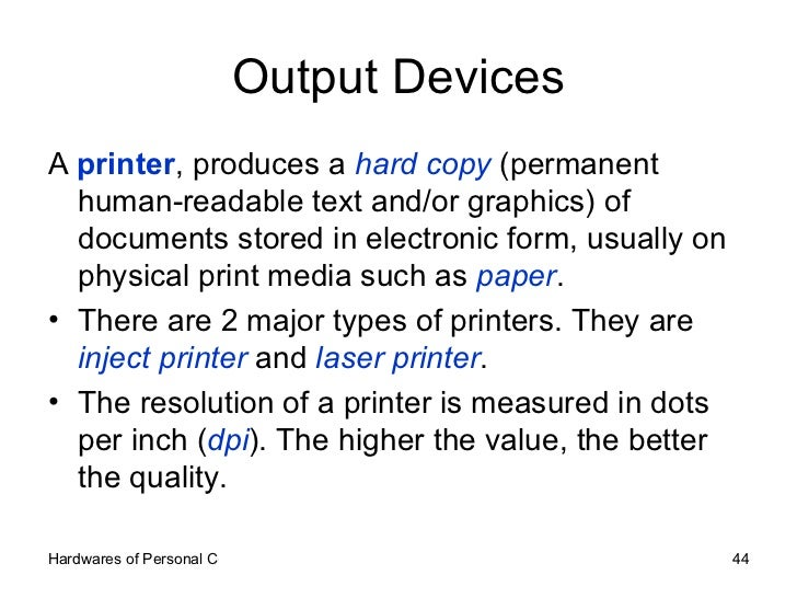 Output Devices <ul><li>A  printer , produces a  hard copy  (permanent human-readable text and/or graphics) of documents st...