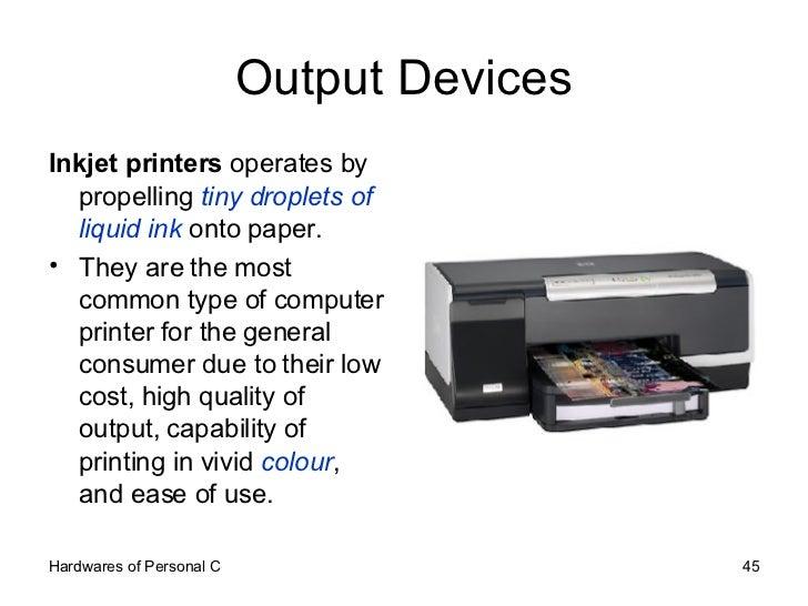 Output Devices <ul><li>Inkjet printers  operates by propelling  tiny droplets of liquid ink  onto paper.  </li></ul><ul><l...
