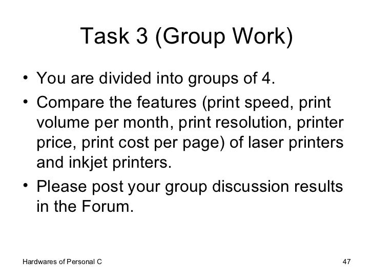 Task 3 (Group Work) <ul><li>You are divided into groups of 4. </li></ul><ul><li>Compare the features (print speed, print v...