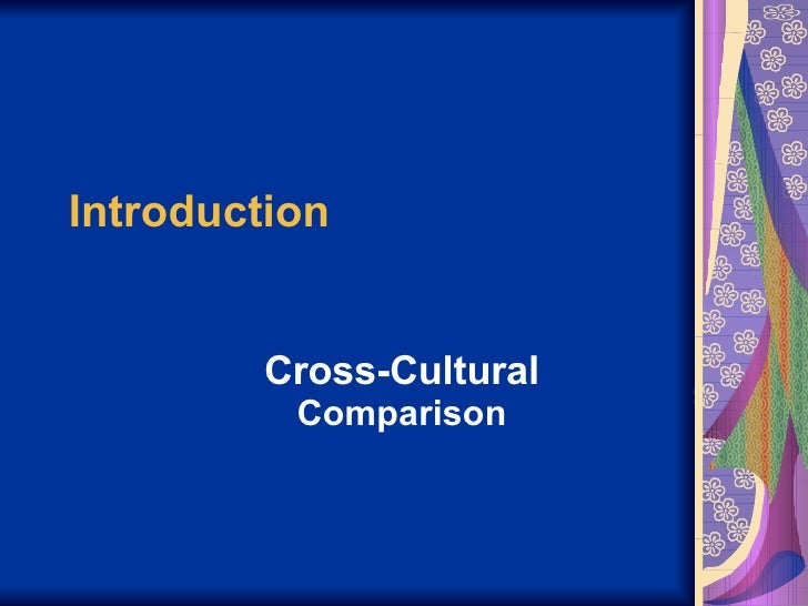 Introduction Cross-Cultural  Comparison