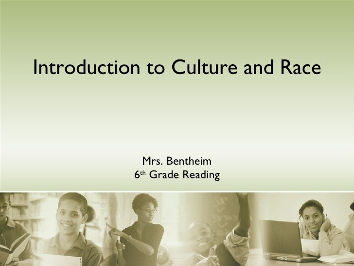 Introduction to Culture and Race Mrs. Bentheim 6 th  Grade Reading