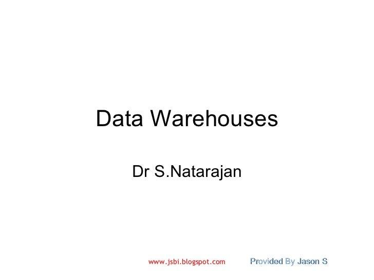 Data Warehouses Dr S.Natarajan
