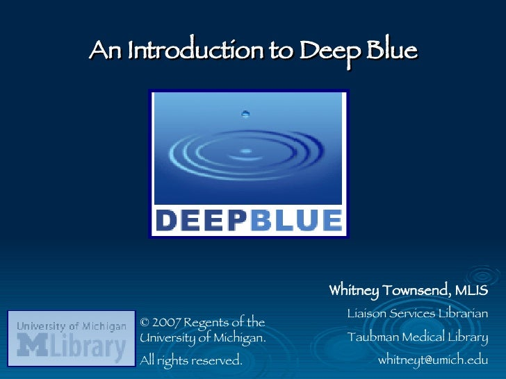 An Introduction to Deep Blue Whitney Townsend, MLIS Liaison Services Librarian Taubman Medical Library [email_address] ©  ...