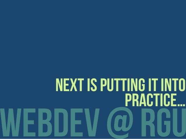 webdev @ rgu next is putting it into practice…