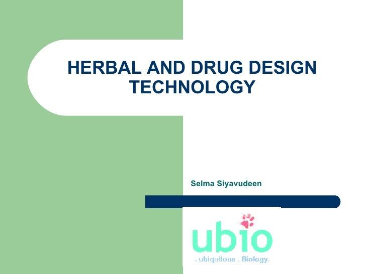 HERBAL AND DRUG DESIGN TECHNOLOGY Selma Siyavudeen