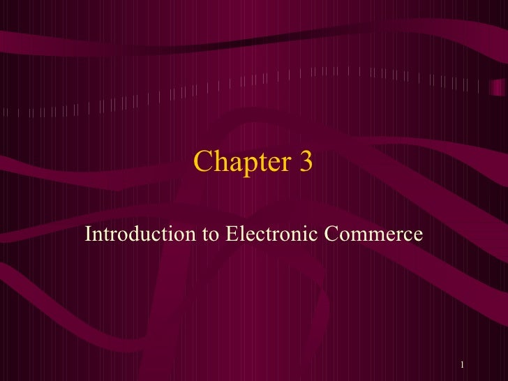 Chapter 3Introduction to Electronic Commerce                                      1