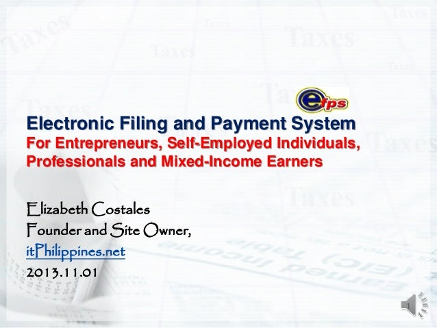 Electronic Filing and Payment System For Entrepreneurs, Self-Employed Individuals, Professionals and Mixed-Income Earners ...