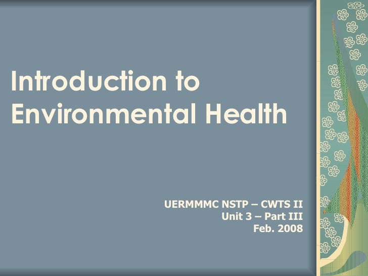 Introduction to Environmental Health UERMMMC NSTP – CWTS II Unit 3 – Part III Feb. 2008