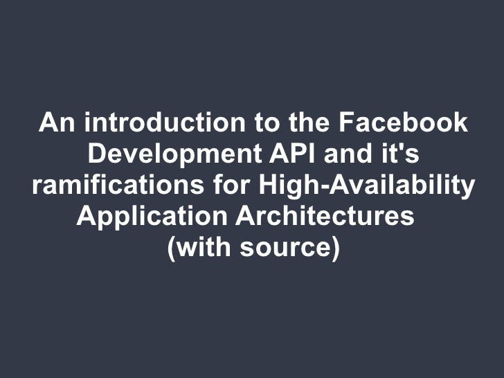 An introduction to the Facebook Development API and it's ramifications for High-Availability Application Architectures  (w...