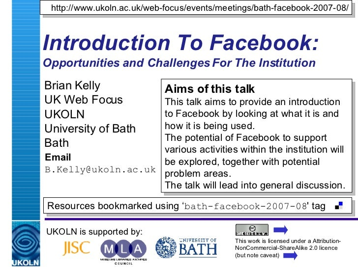 Introduction To Facebook: Opportunities and Challenges For The Institution Brian Kelly UK Web Focus UKOLN University of Ba...