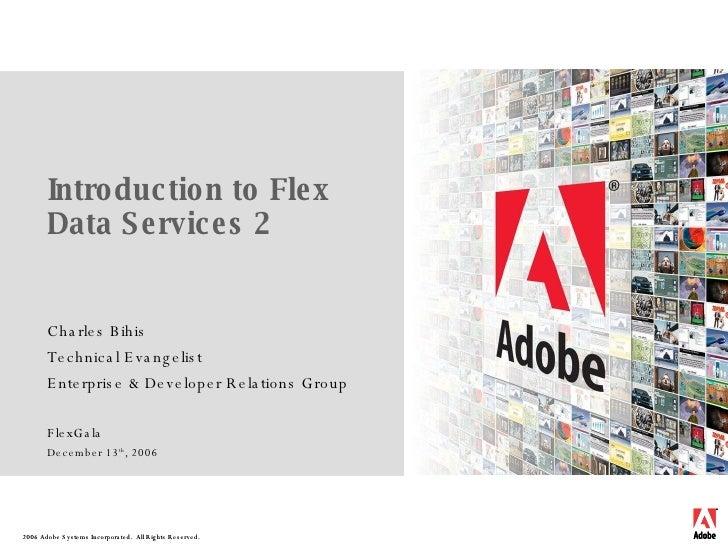 Introduction to Flex Data Services 2 Charles Bihis Technical Evangelist Enterprise & Developer Relations Group FlexGala De...