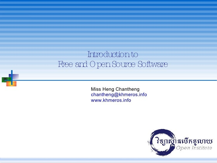 Introduction to Free and Open Source Software Miss Heng Chantheng [email_address] www.khmeros.info