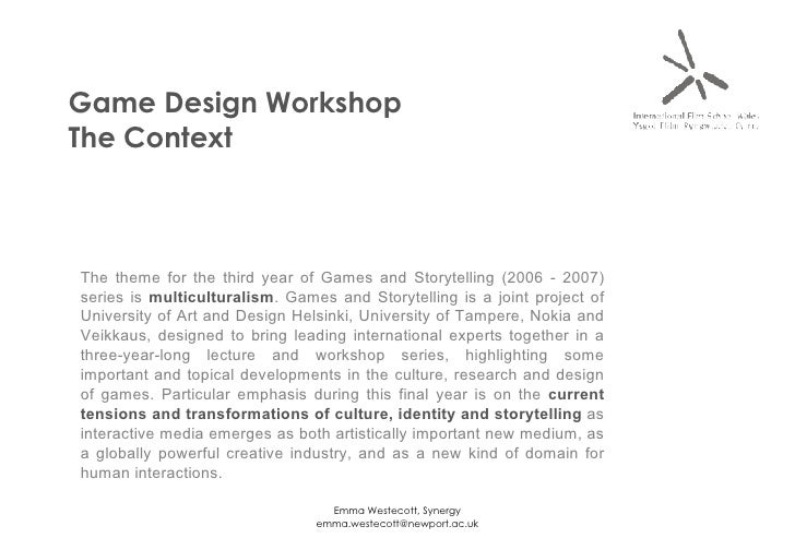 Game Design Workshop The Context The theme for the third year of Games and Storytelling (2006 - 2007) series is  multicult...