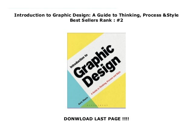 Introduction to Graphic Design: A Guide to Thinking, Process &Style Best Sellers Rank : #2 DONWLOAD LAST PAGE !!!! https:/...