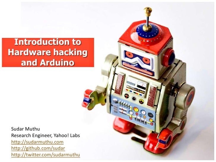 Introduction toHardware hacking  and ArduinoSudar MuthuResearch Engineer, Yahoo! Labshttp://sudarmuthu.comhttp://github.co...