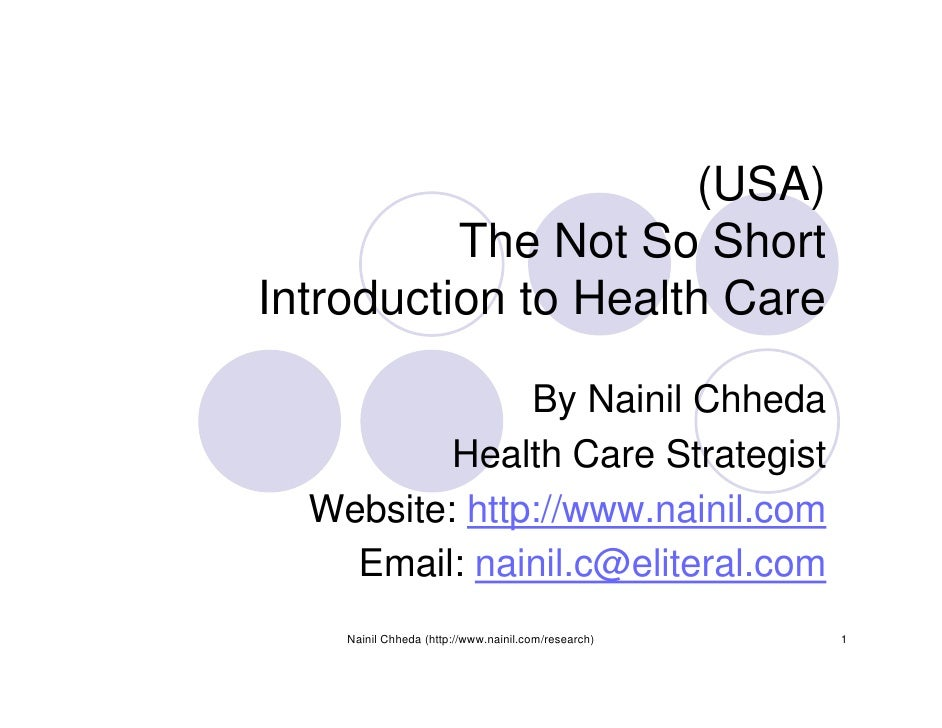 (USA)           The Not So Short Introduction to Health Care                 By Nainil Chheda           Health Care Strate...