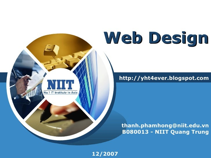Web Design http://yht4ever.blogspot.com [email_address] B080013 - NIIT Quang Trung 12/2007