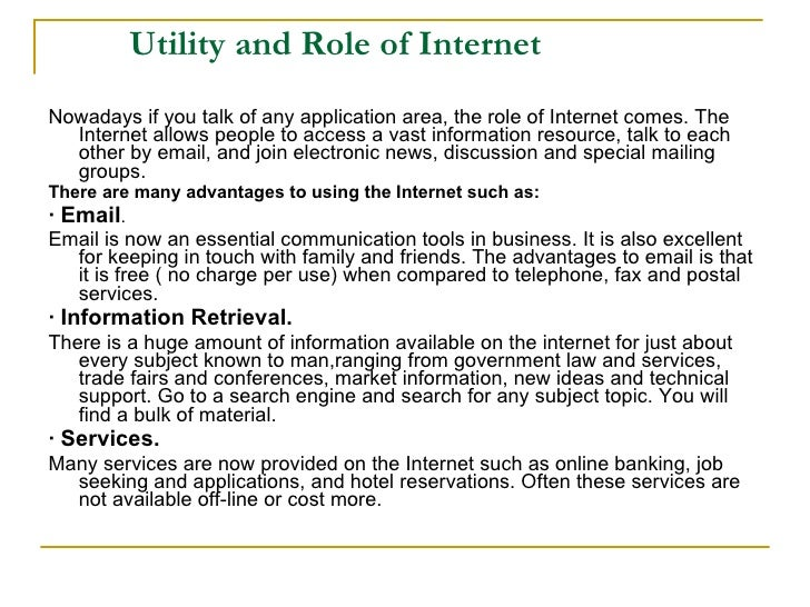 Utility and Role of Internet <ul><li>Nowadays if you talk of any application area, the role of Internet comes. The Interne...